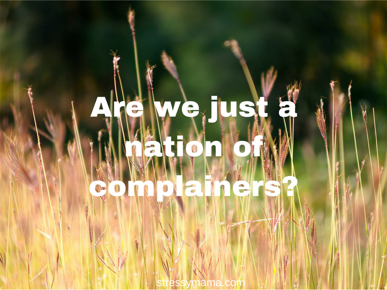 Are we just a nation of complainers?
