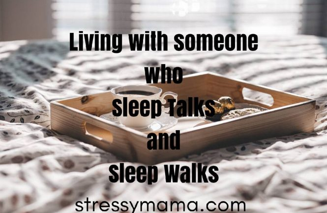 Living with Someone who Sleep Talks and Sleep Walks